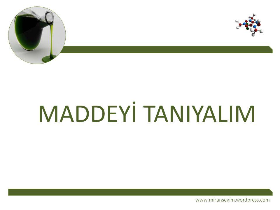 MADDEYİ TANIYALIM www.miransevim.wordpress.com