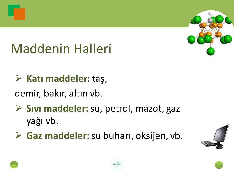 Maddenin Halleri Katı maddeler: taş, demir, bakır, altın vb.