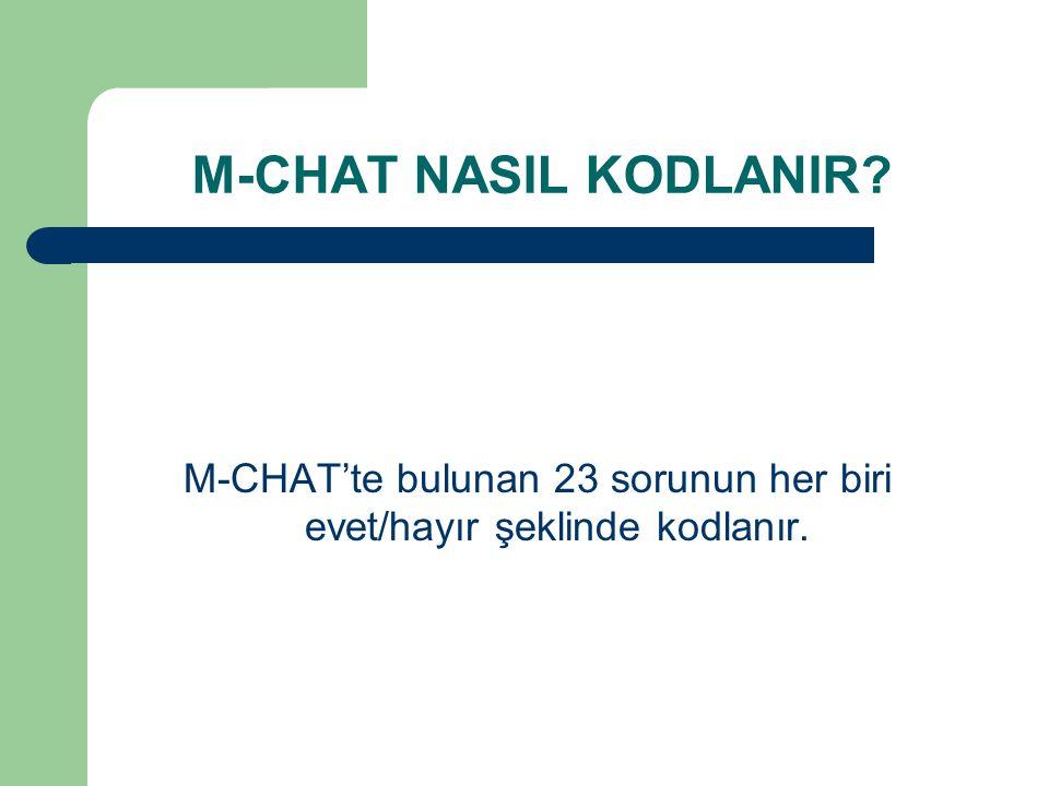 M-CHAT'te bulunan 23 sorunun her biri evet/hayır şeklinde kodlanır.