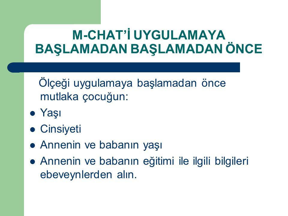 M-CHAT'İ UYGULAMAYA BAŞLAMADAN BAŞLAMADAN ÖNCE
