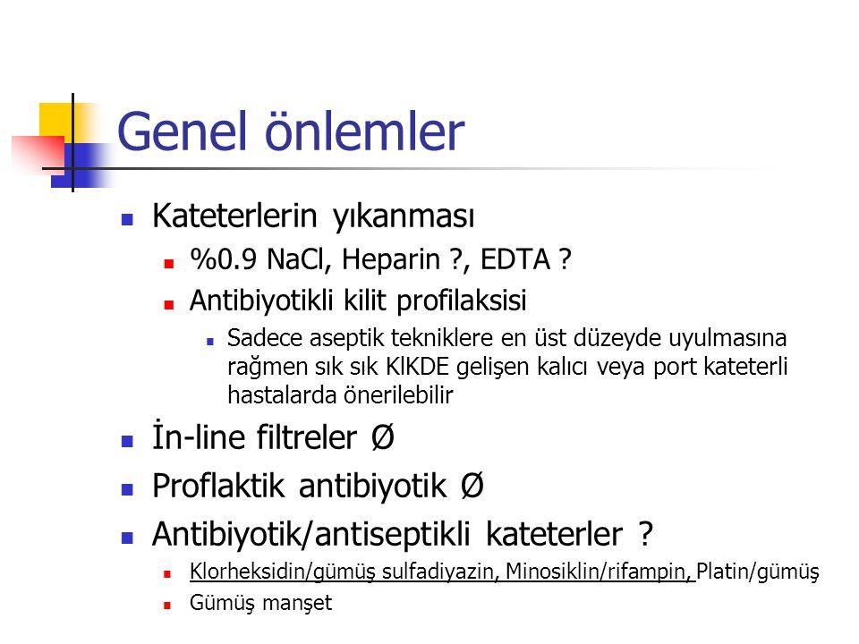 Genel önlemler Kateterlerin yıkanması İn-line filtreler Ø