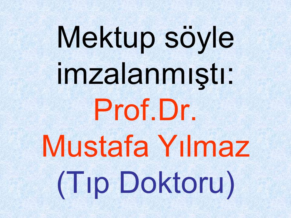 Mektup söyle imzalanmıştı: Prof.Dr. Mustafa Yılmaz (Tıp Doktoru)
