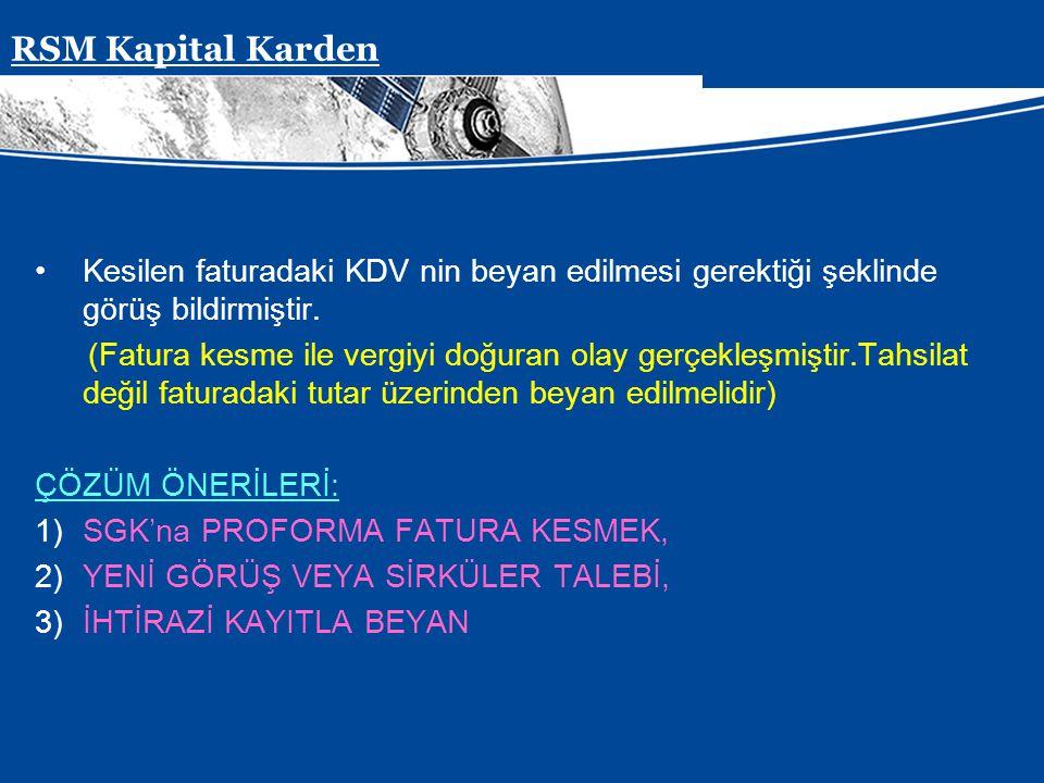 RSM Kapital Karden Kesilen faturadaki KDV nin beyan edilmesi gerektiği şeklinde görüş bildirmiştir.