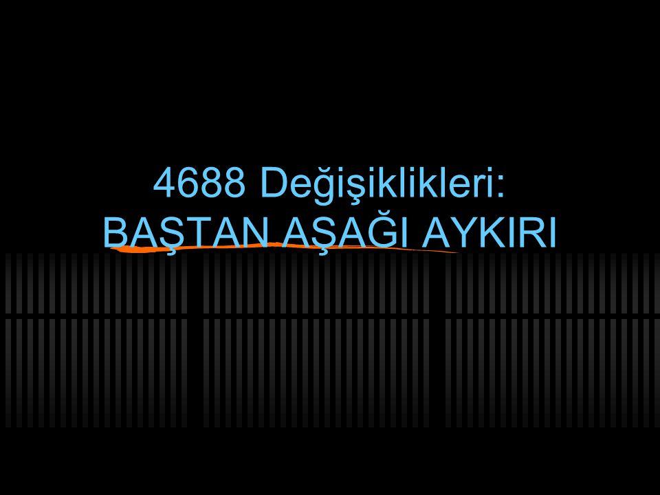 4688 Değişiklikleri: BAŞTAN AŞAĞI AYKIRI