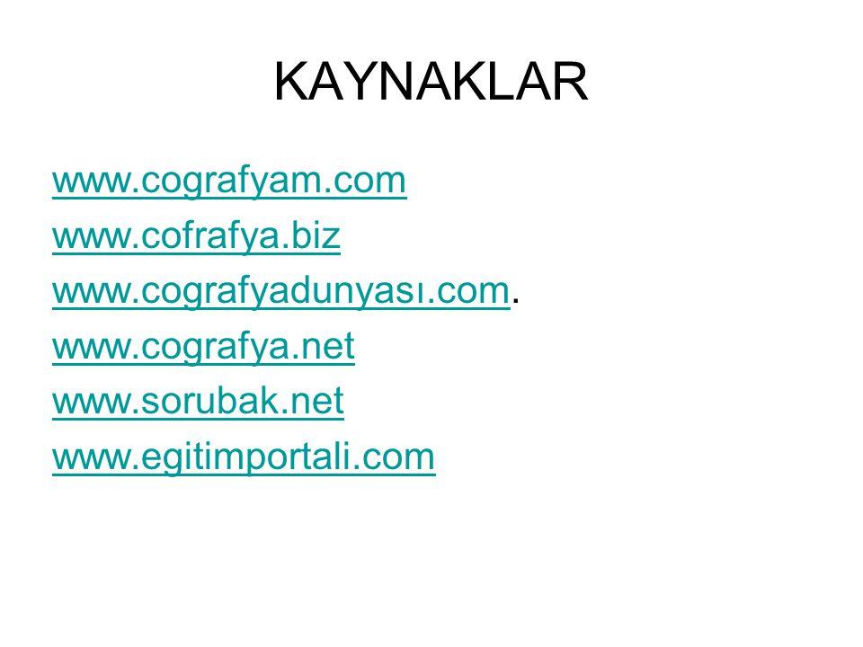 KAYNAKLAR www.cografyam.com www.cofrafya.biz www.cografyadunyası.com.