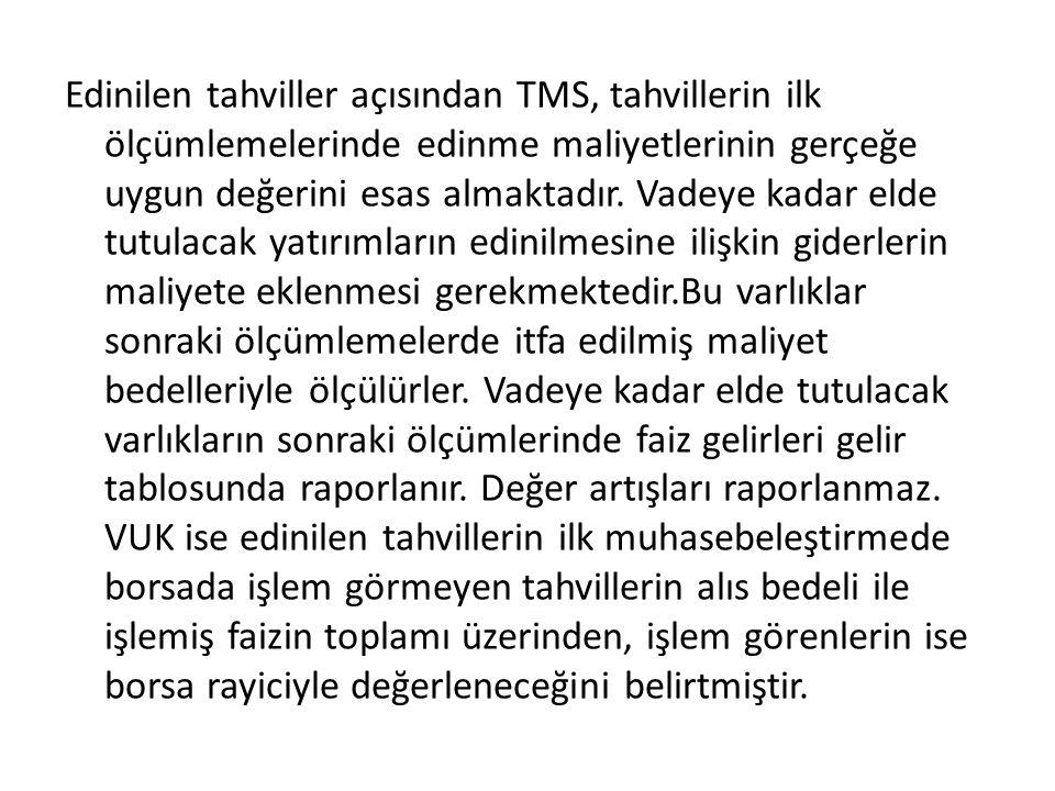Edinilen tahviller açısından TMS, tahvillerin ilk ölçümlemelerinde edinme maliyetlerinin gerçeğe uygun değerini esas almaktadır.