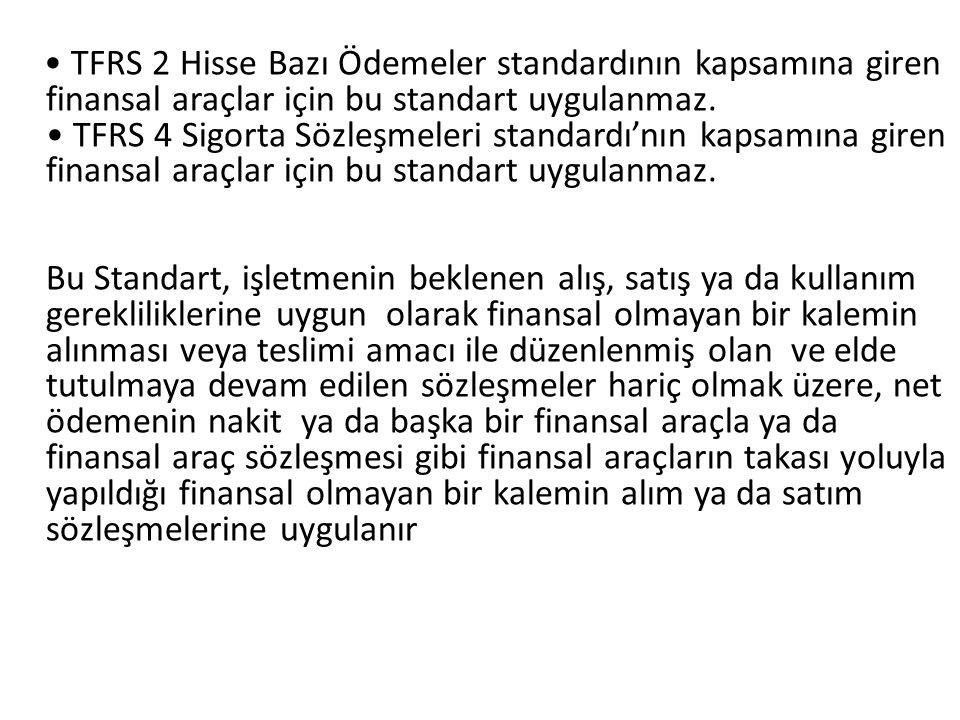 • TFRS 2 Hisse Bazı Ödemeler standardının kapsamına giren finansal araçlar için bu standart uygulanmaz.