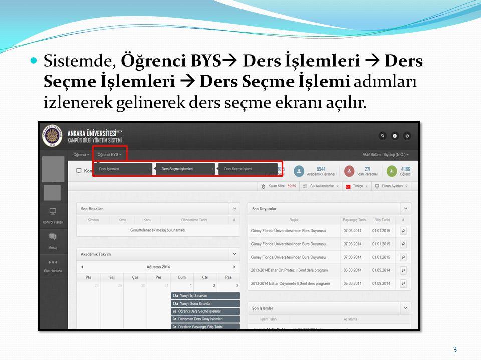 Sistemde, Öğrenci BYS Ders İşlemleri  Ders Seçme İşlemleri  Ders Seçme İşlemi adımları izlenerek gelinerek ders seçme ekranı açılır.