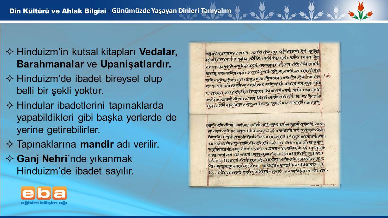 Hinduizm'in kutsal kitapları Vedalar, Barahmanalar ve Upanişatlardır.