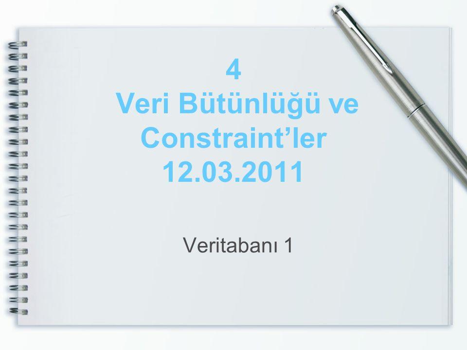 4 Veri Bütünlüğü ve Constraint'ler 12.03.2011