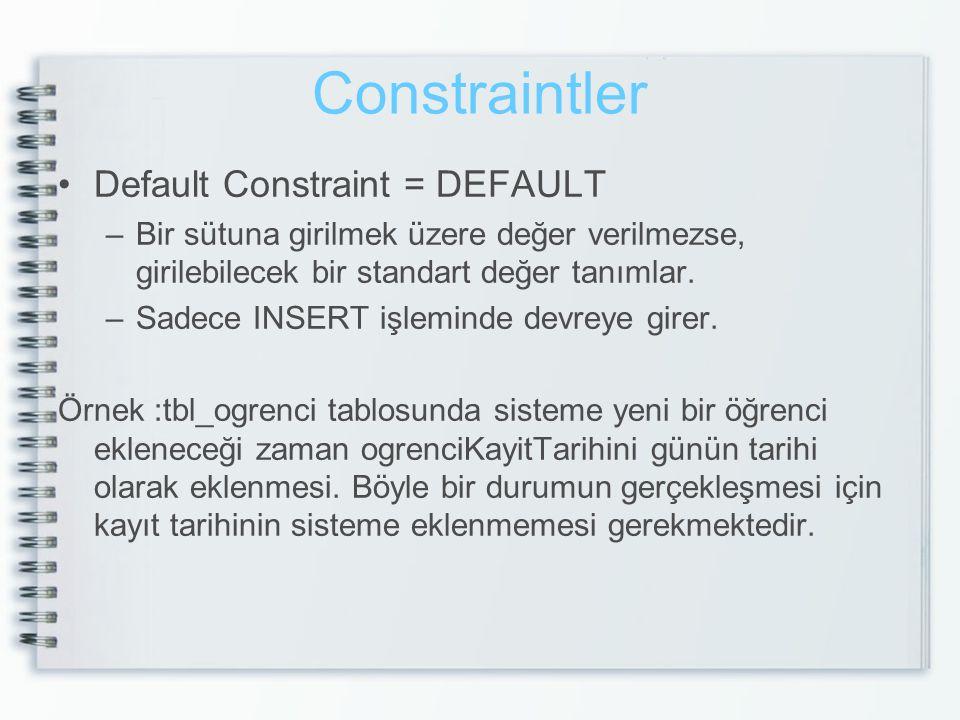 Constraintler Default Constraint = DEFAULT
