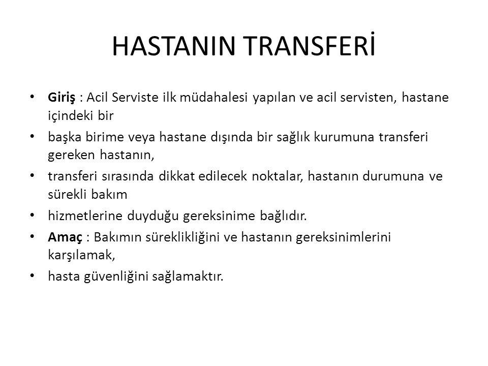 HASTANIN TRANSFERİ Giriş : Acil Serviste ilk müdahalesi yapılan ve acil servisten, hastane içindeki bir.