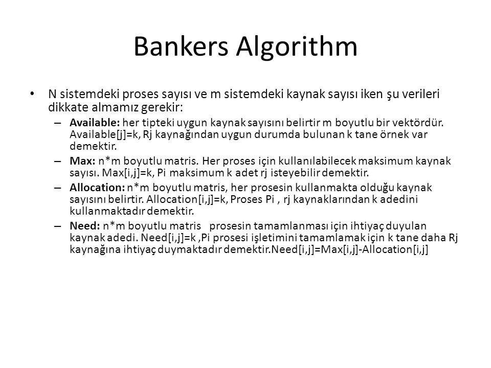 Bankers Algorithm N sistemdeki proses sayısı ve m sistemdeki kaynak sayısı iken şu verileri dikkate almamız gerekir: