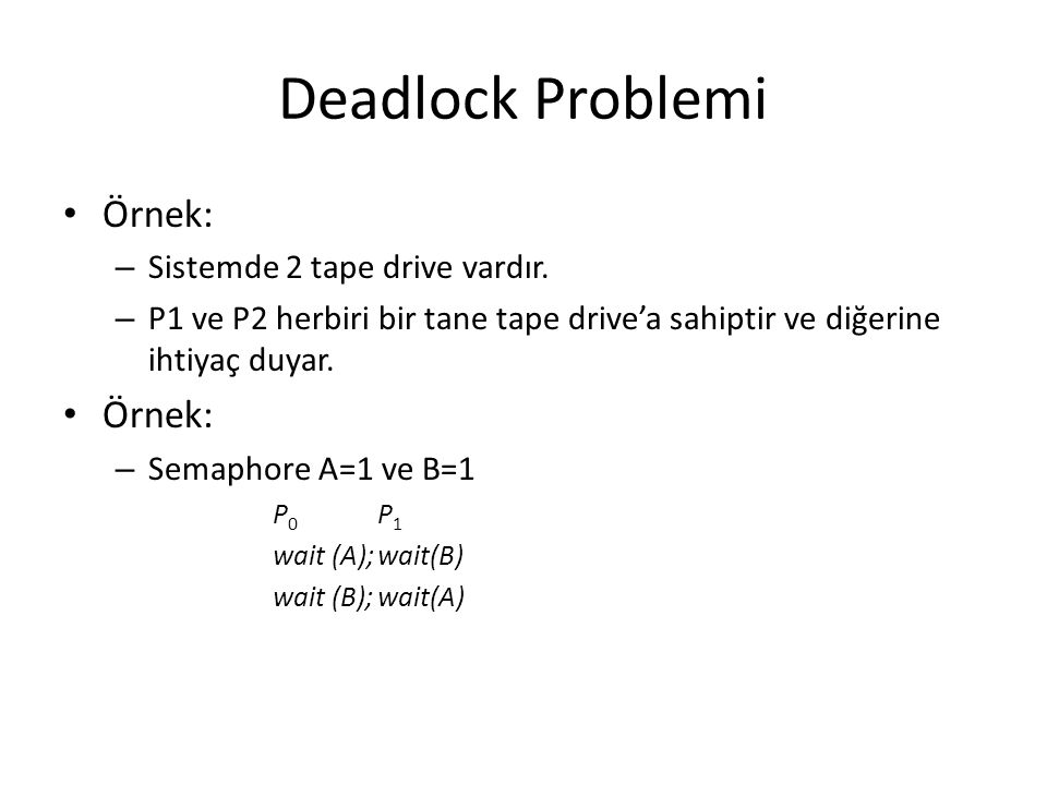 Deadlock Problemi Örnek: Sistemde 2 tape drive vardır.