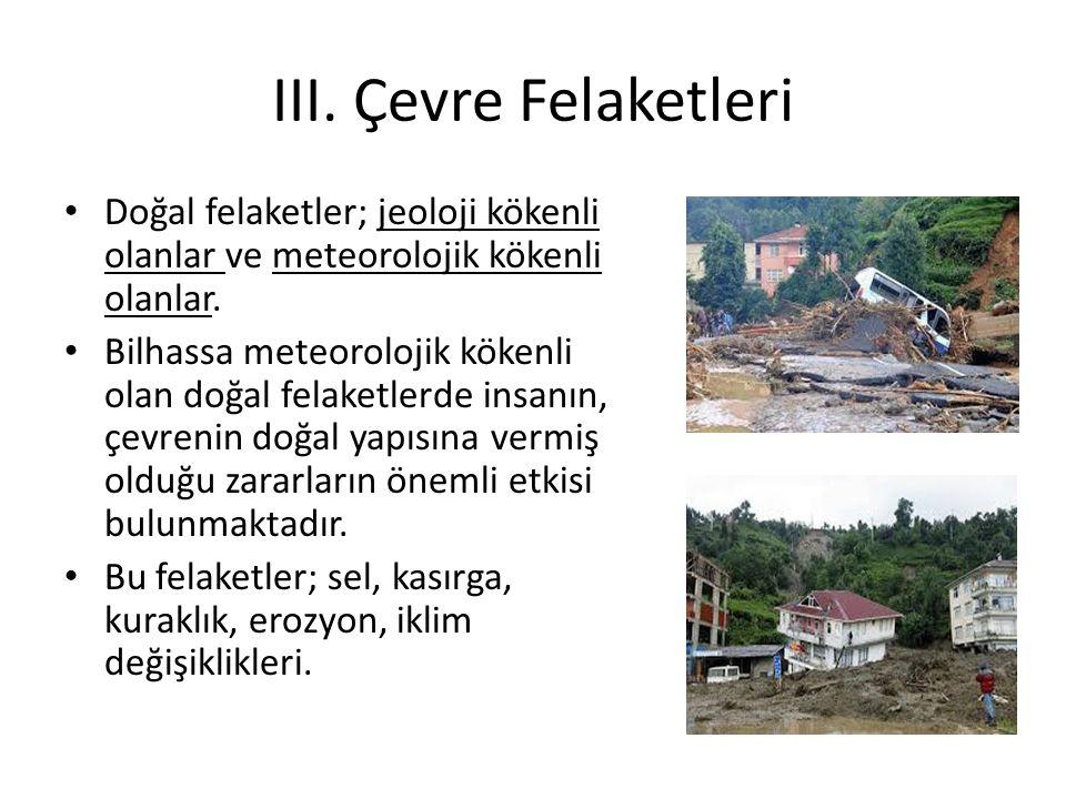 III. Çevre Felaketleri Doğal felaketler; jeoloji kökenli olanlar ve meteorolojik kökenli olanlar.