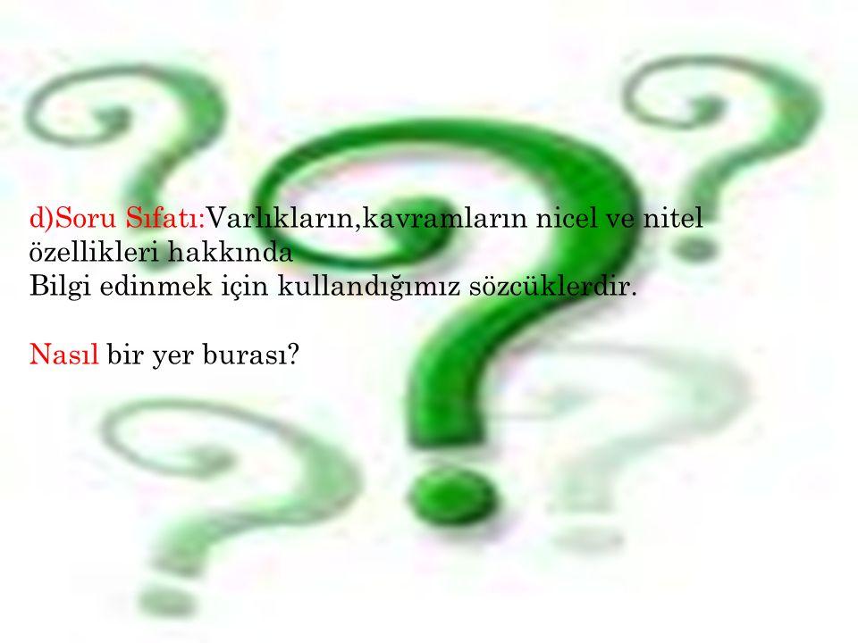 d)Soru Sıfatı:Varlıkların,kavramların nicel ve nitel özellikleri hakkında