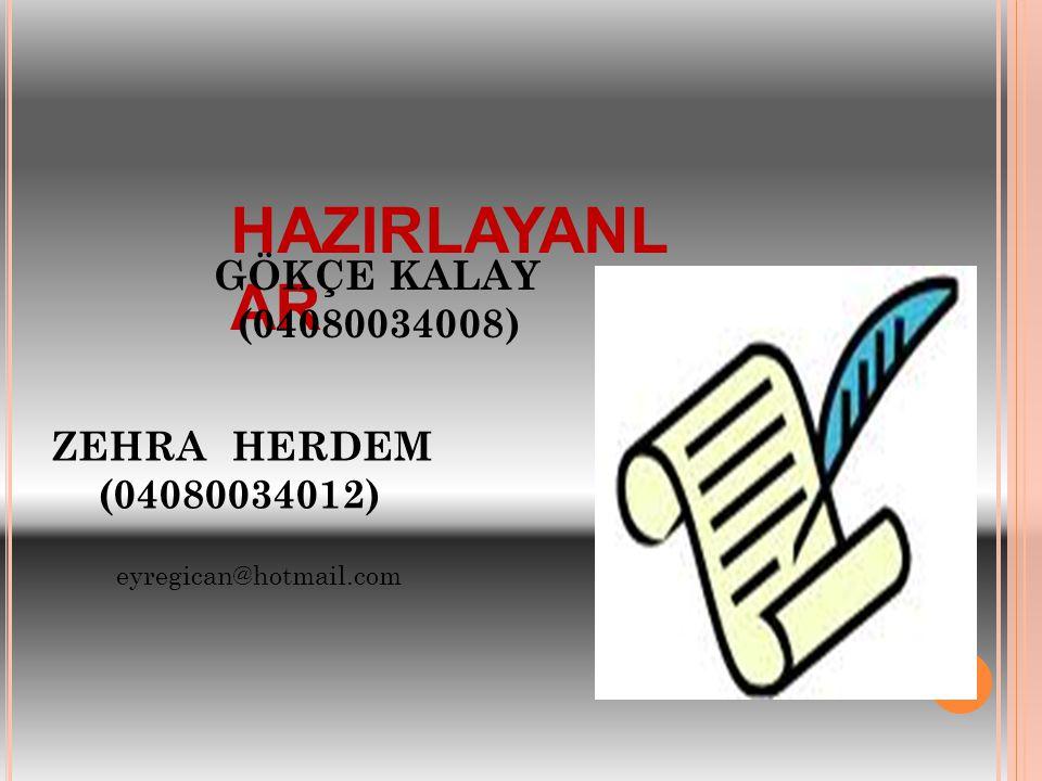 HAZIRLAYANLAR GÖKÇE KALAY (04080034008) ZEHRA HERDEM (04080034012)
