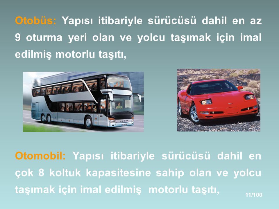 Otobüs: Yapısı itibariyle sürücüsü dahil en az 9 oturma yeri olan ve yolcu taşımak için imal edilmiş motorlu taşıtı,