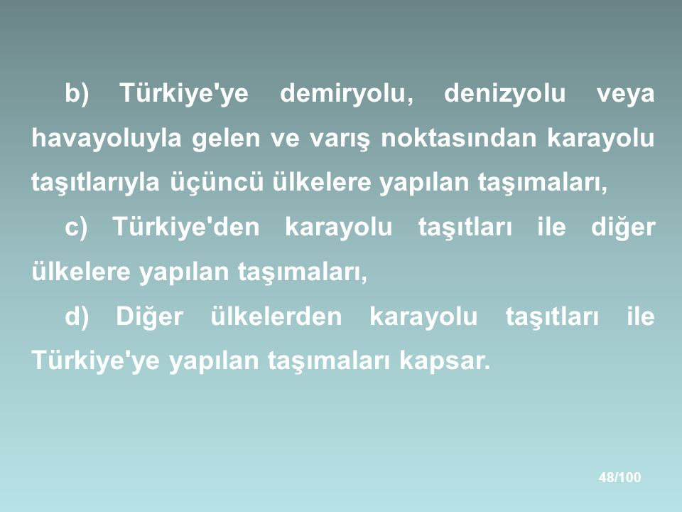 b) Türkiye ye demiryolu, denizyolu veya havayoluyla gelen ve varış noktasından karayolu taşıtlarıyla üçüncü ülkelere yapılan taşımaları,