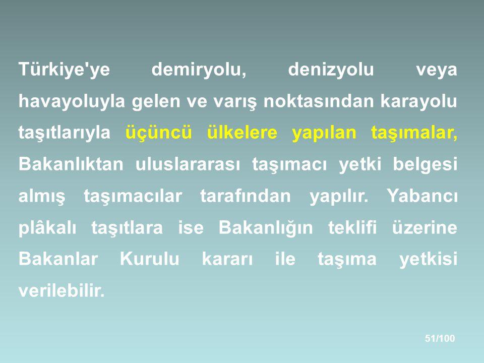Türkiye ye demiryolu, denizyolu veya havayoluyla gelen ve varış noktasından karayolu taşıtlarıyla üçüncü ülkelere yapılan taşımalar, Bakanlıktan uluslararası taşımacı yetki belgesi almış taşımacılar tarafından yapılır.