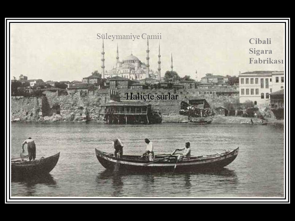 Süleymaniye Camii Cibali Sigara Fabrikası Haliçte surlar