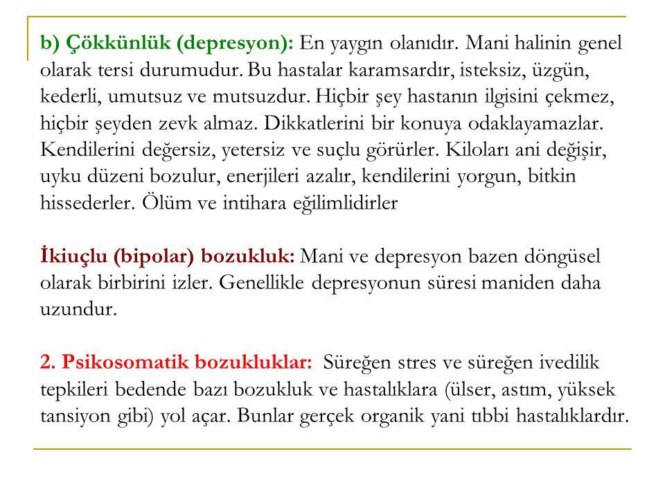 b) Çökkünlük (depresyon): En yaygın olanıdır