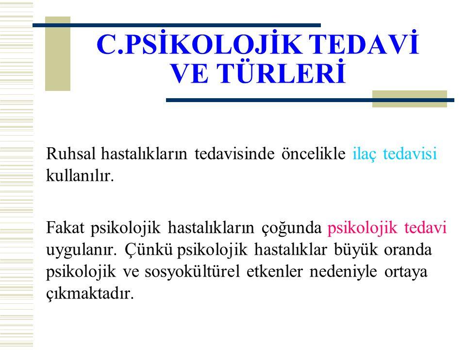 C.PSİKOLOJİK TEDAVİ VE TÜRLERİ