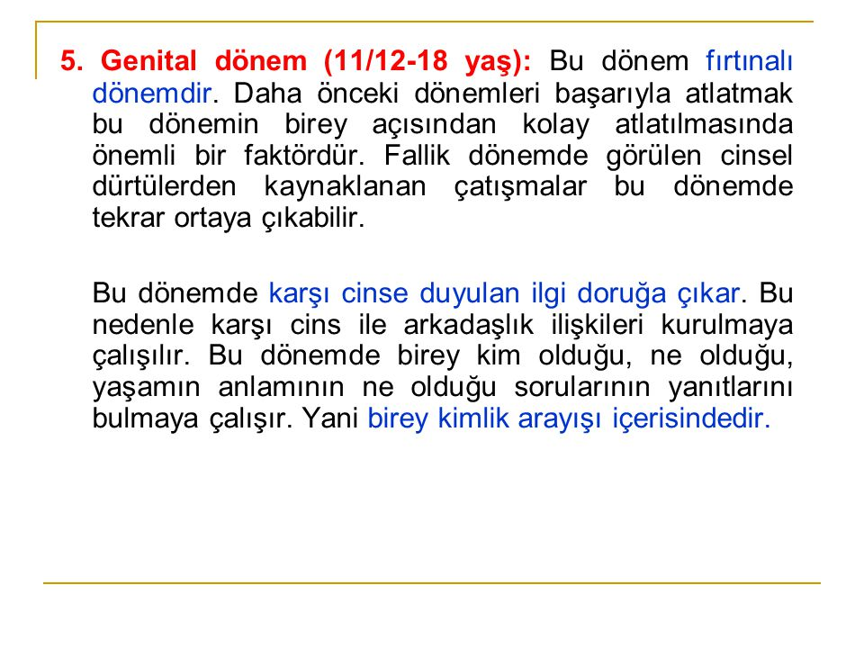 5. Genital dönem (11/12-18 yaş): Bu dönem fırtınalı dönemdir