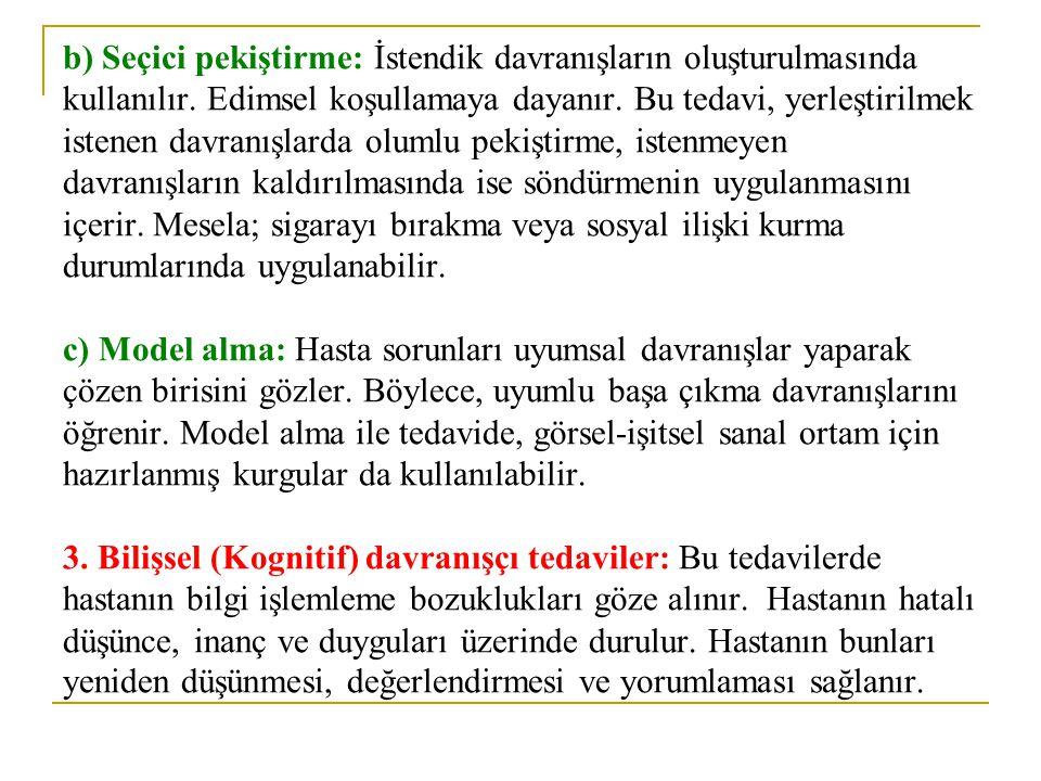 b) Seçici pekiştirme: İstendik davranışların oluşturulmasında kullanılır.