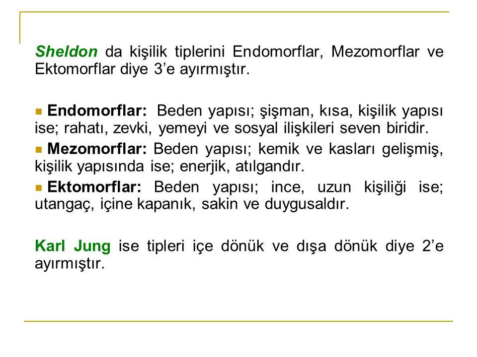 Sheldon da kişilik tiplerini Endomorflar, Mezomorflar ve Ektomorflar diye 3'e ayırmıştır.