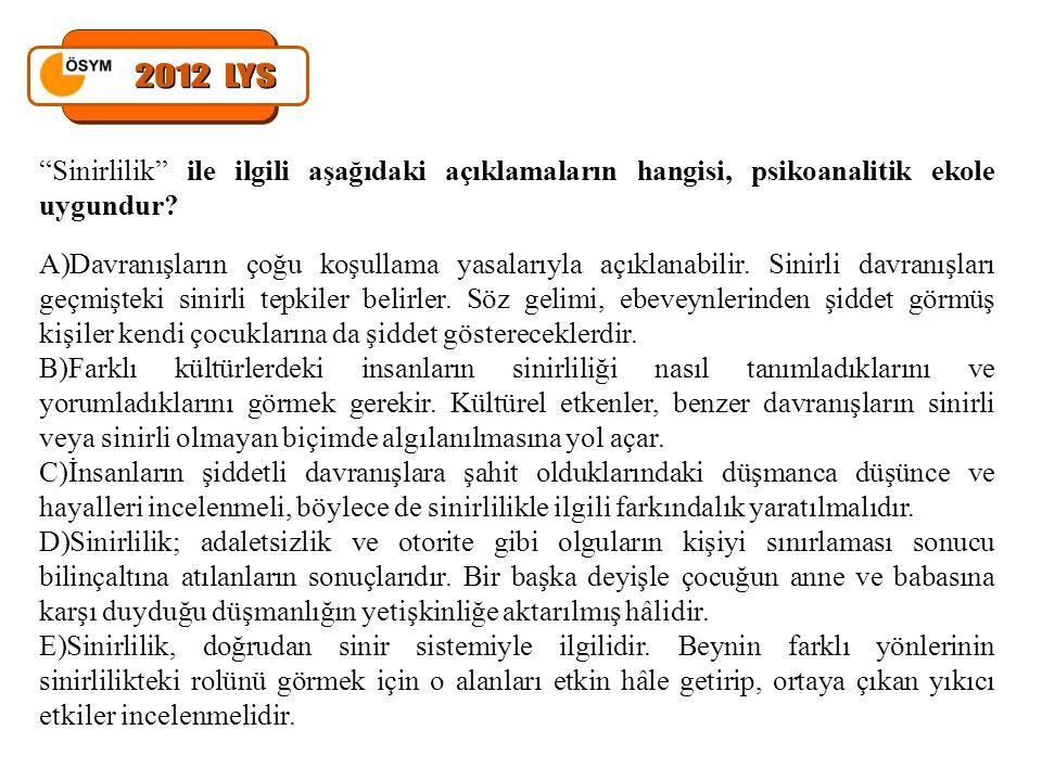 2012 LYS Sinirlilik ile ilgili aşağıdaki açıklamaların hangisi, psikoanalitik ekole uygundur