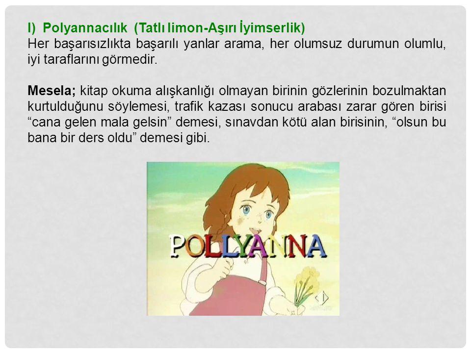 l) Polyannacılık (Tatlı limon-Aşırı İyimserlik)