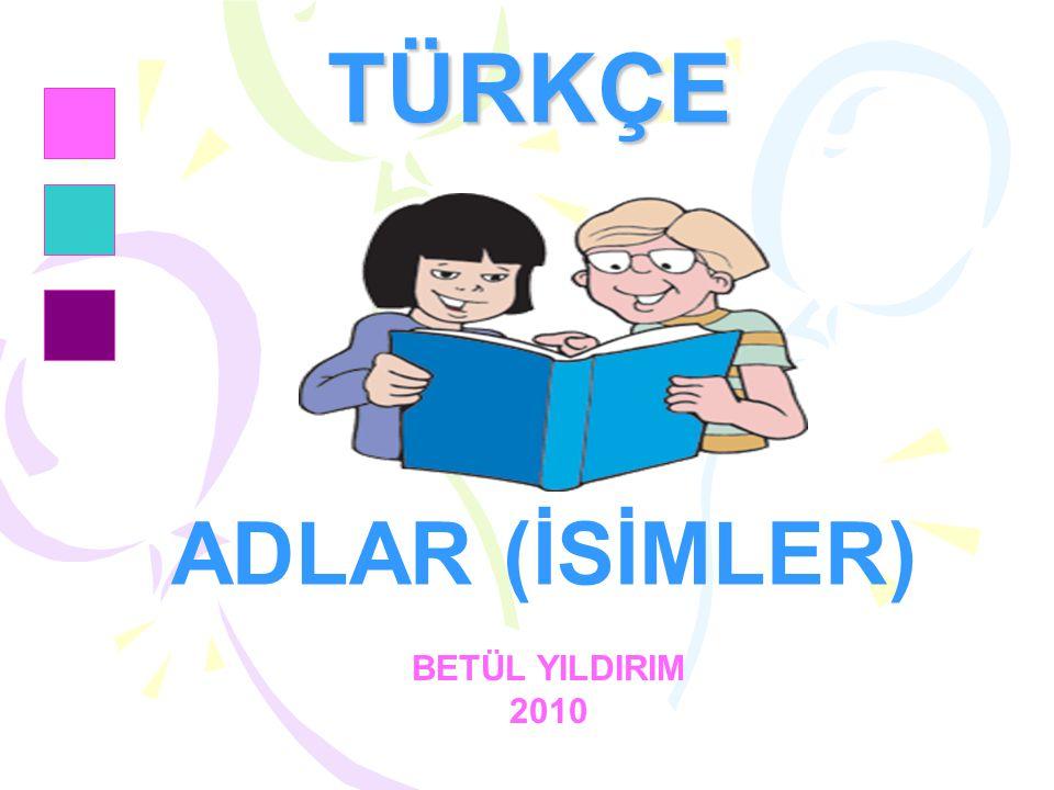 TÜRKÇE ADLAR (İSİMLER) BETÜL YILDIRIM 2010