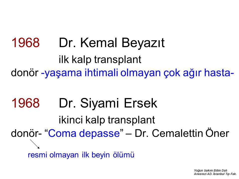1968 Dr. Kemal Beyazıt ilk kalp transplant donör -yaşama ihtimali olmayan çok ağır hasta- 1968 Dr. Siyami Ersek ikinci kalp transplant donör- Coma depasse – Dr. Cemalettin Öner