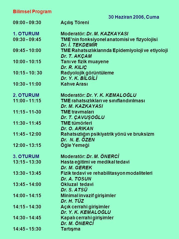 Bilimsel Program 30 Haziran 2006, Cuma. 09:00 - 09:30 Açılış Töreni. 1. OTURUM Moderatör: Dr. M. KAZKAYASI.