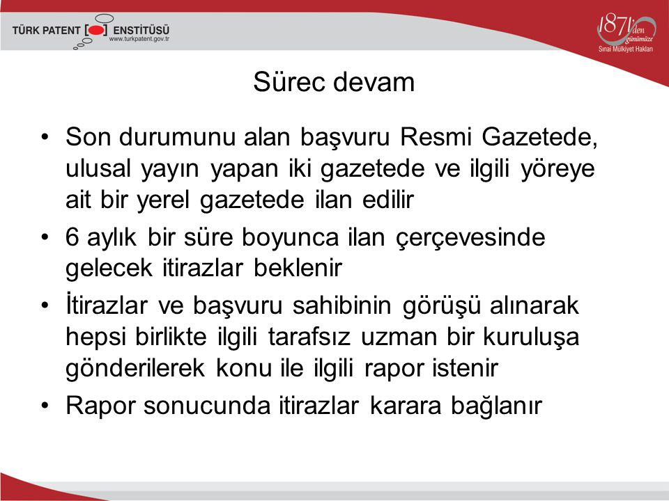 Sürec devam Son durumunu alan başvuru Resmi Gazetede, ulusal yayın yapan iki gazetede ve ilgili yöreye ait bir yerel gazetede ilan edilir.