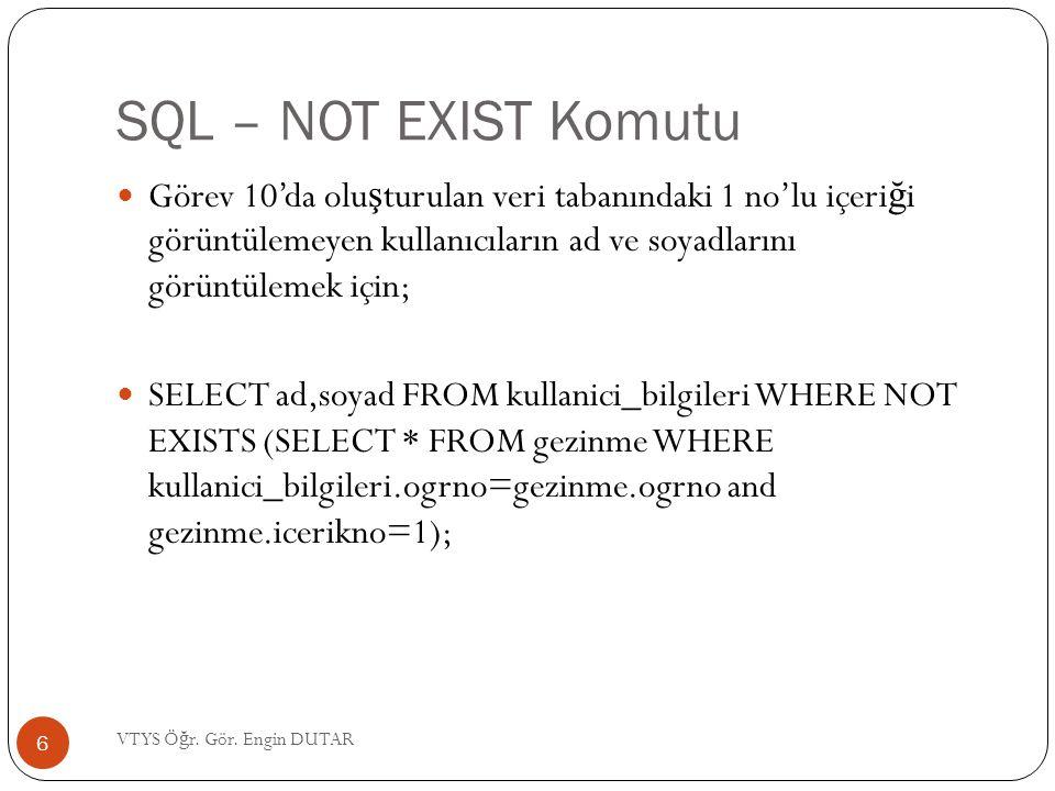 SQL – NOT EXIST Komutu Görev 10'da oluşturulan veri tabanındaki 1 no'lu içeriği görüntülemeyen kullanıcıların ad ve soyadlarını görüntülemek için;