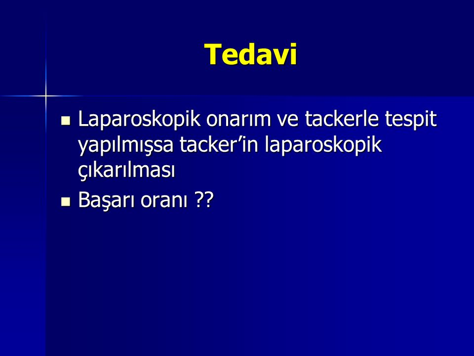 Tedavi Laparoskopik onarım ve tackerle tespit yapılmışsa tacker'in laparoskopik çıkarılması.