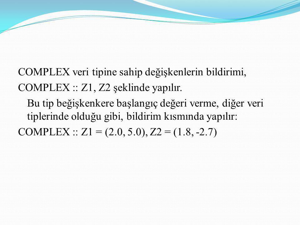 COMPLEX veri tipine sahip değişkenlerin bildirimi, COMPLEX :: Z1, Z2 şeklinde yapılır.