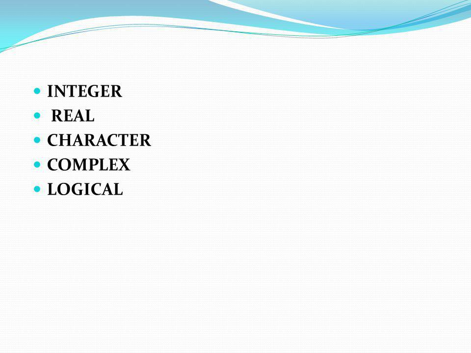 INTEGER REAL CHARACTER COMPLEX LOGICAL
