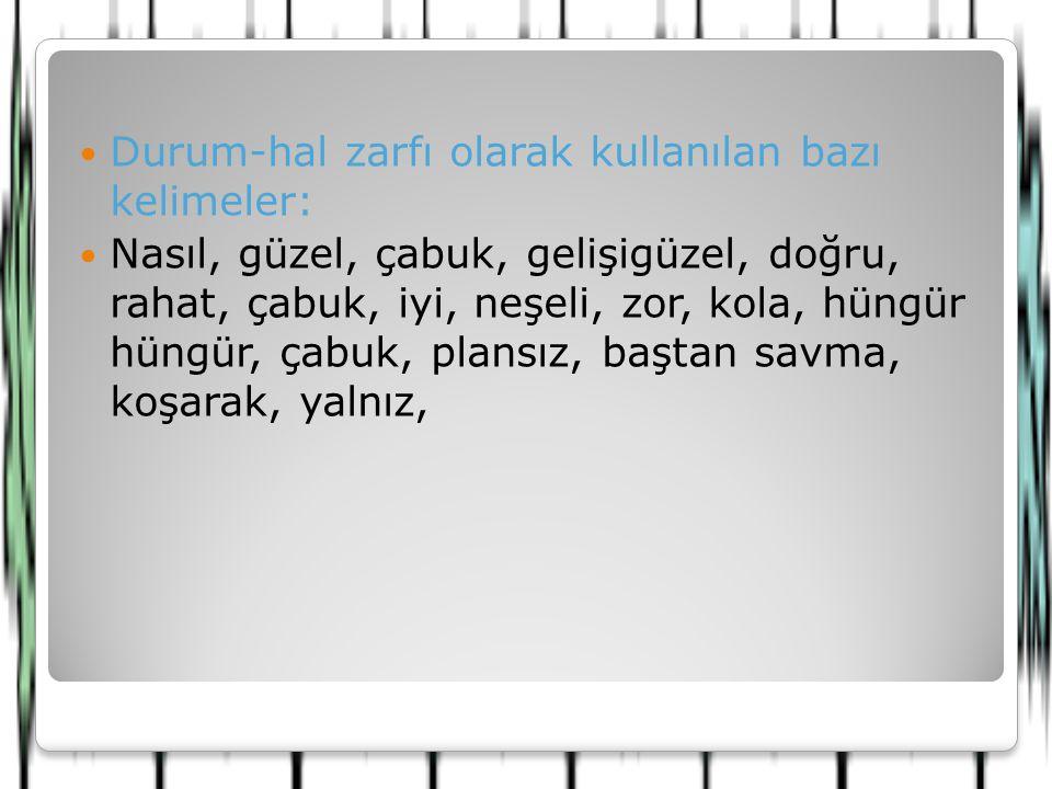 Durum-hal zarfı olarak kullanılan bazı kelimeler: