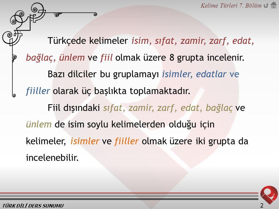 Türkçede kelimeler isim, sıfat, zamir, zarf, edat, bağlaç, ünlem ve fiil olmak üzere 8 grupta incelenir.