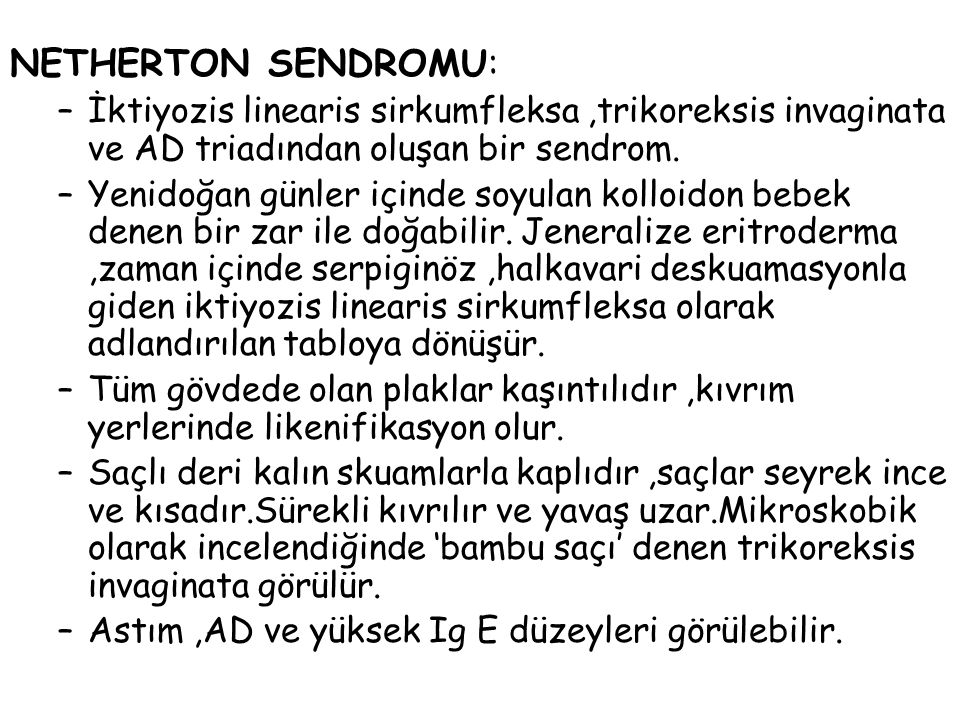 NETHERTON SENDROMU: İktiyozis linearis sirkumfleksa ,trikoreksis invaginata ve AD triadından oluşan bir sendrom.