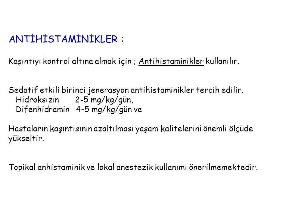 ANTİHİSTAMİNİKLER : Kaşıntıyı kontrol altına almak için ; Antihistaminikler kullanılır.