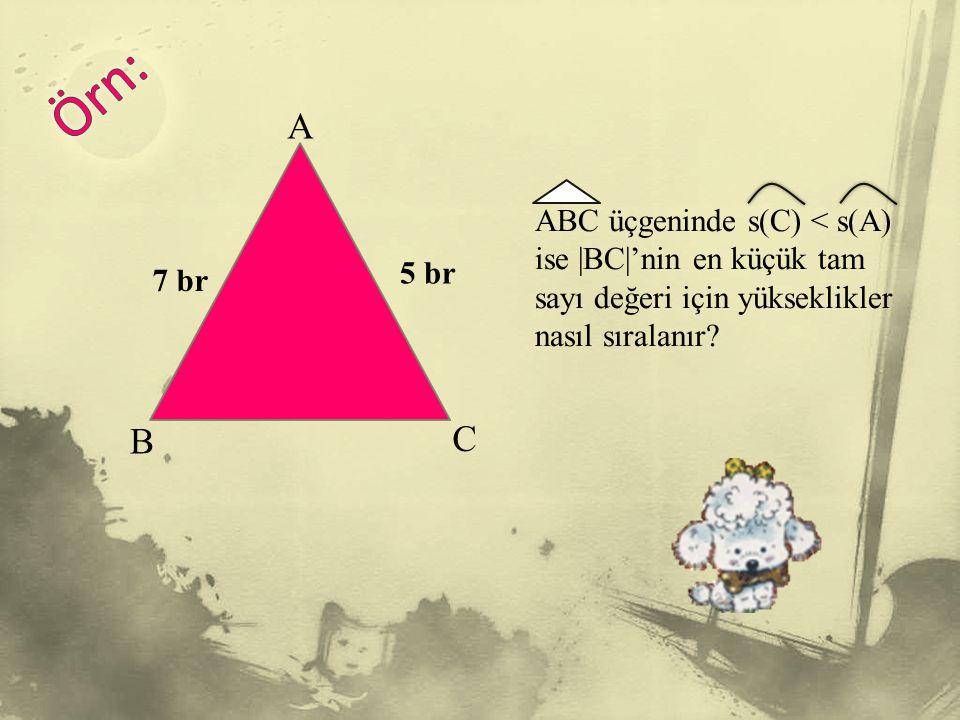 Örn: A. ABC üçgeninde s(C) < s(A) ise |BC|'nin en küçük tam sayı değeri için yükseklikler nasıl sıralanır
