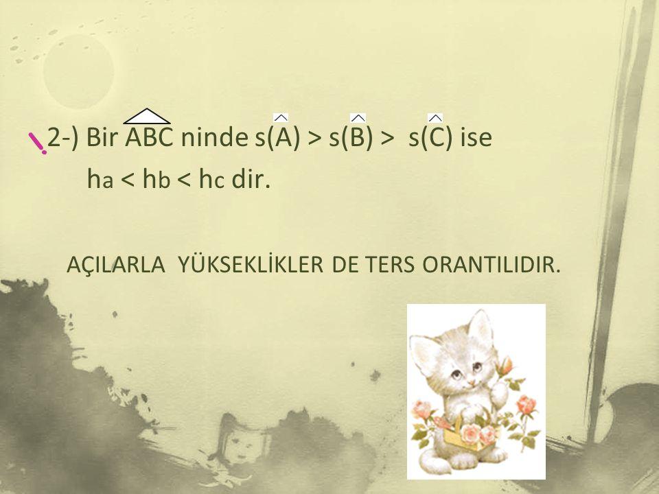 2-) Bir ABC ninde s(A) > s(B) > s(C) ise ha < hb < hc dir.