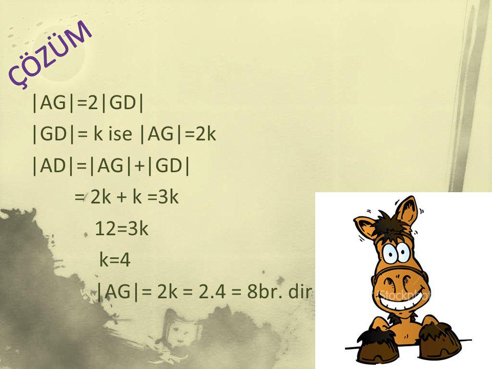 ÇÖZÜM |AG|=2|GD| |GD|= k ise |AG|=2k |AD|=|AG|+|GD| = 2k + k =3k 12=3k k=4 |AG|= 2k = 2.4 = 8br.