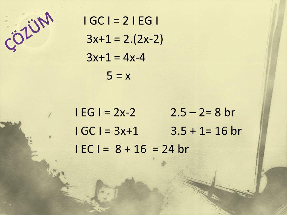 I GC I = 2 I EG I 3x+1 = 2. (2x-2) 3x+1 = 4x-4 5 = x I EG I = 2x-2 2