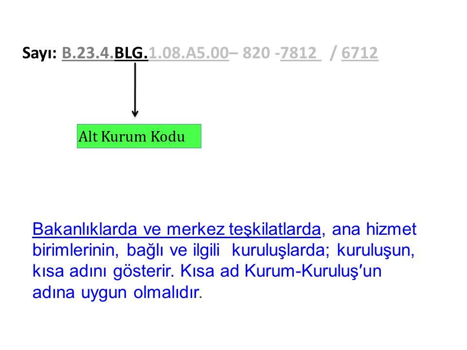 Sayı: B.23.4.BLG.1.08.A5.00– 820 -7812 / 6712 Alt Kurum Kodu.