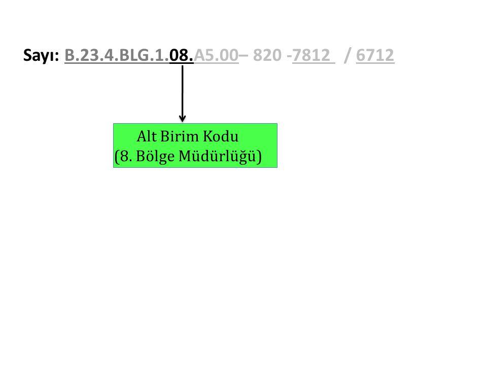 Sayı: B.23.4.BLG.1.08.A5.00– 820 -7812 / 6712 Alt Birim Kodu